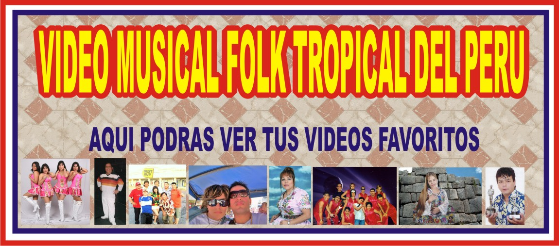 VIDEOS MUSICALES FOLK TROPICAL PERU