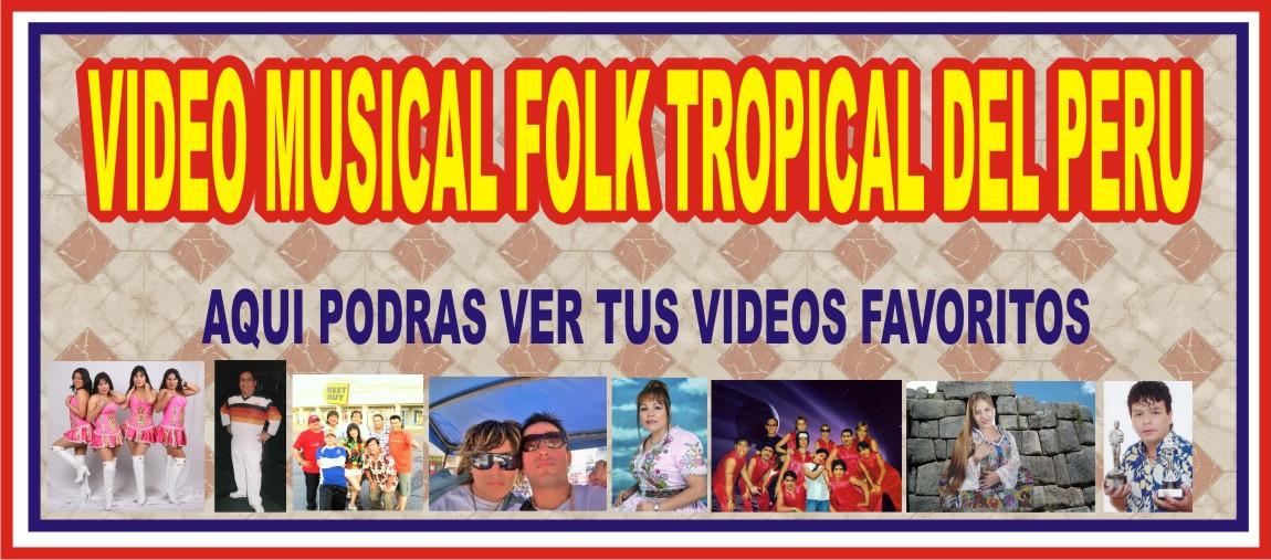 VIDEOS MUSICALES FOLK TROPICAL PERU