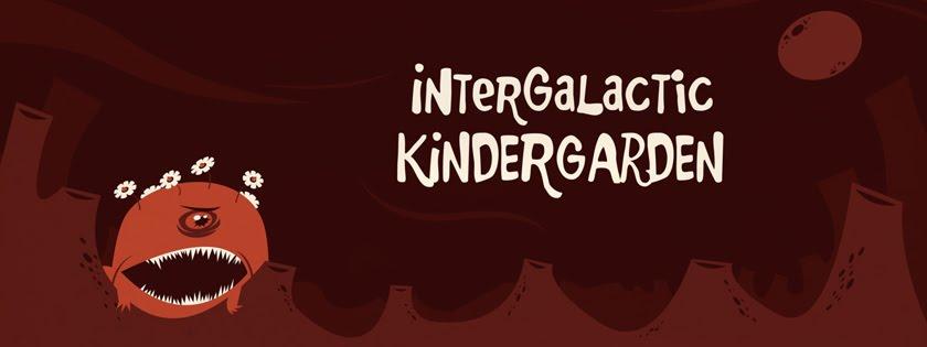 INTERGALACTIC KINDERGARDEN