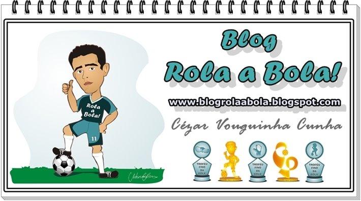 Blog Rola a Bola! De: Cézar Vouguinha