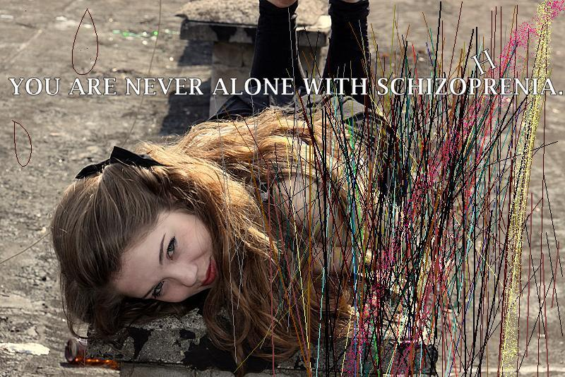 You are never alone with schizophrenia