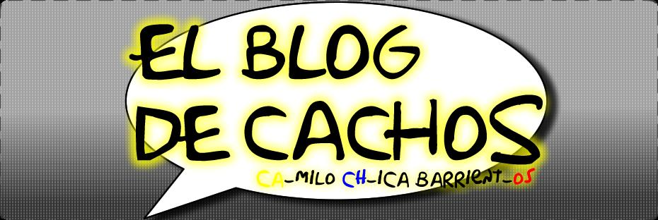 EL BLOG DE CACHOS
