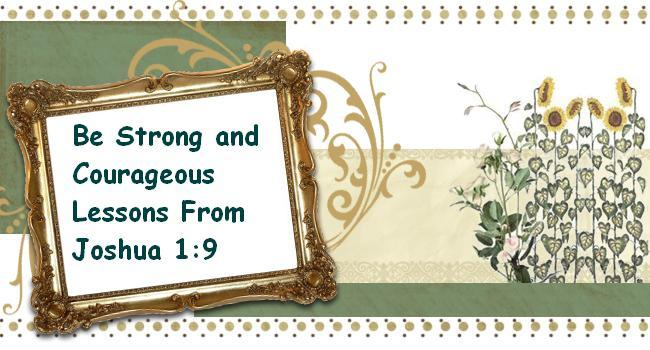 Be Strong and Courageous Lessons From Joshua 1:9