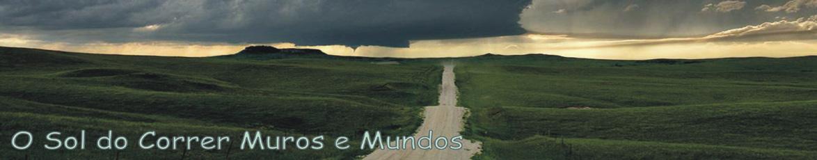 O Sol do Correr Muros e Mundos...