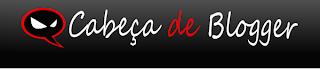 Cabeça de blogger - Para quem tem cabeça e tem blog.
