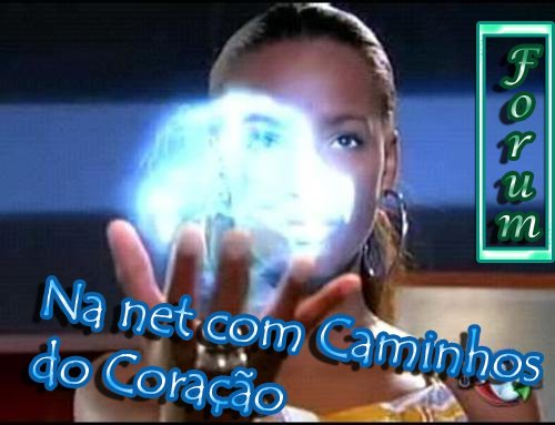 Forum Na net com Caminhos do Coração