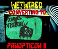ground zero lounge: wetwired: converting to tunnel vision (panopticon II)