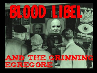 ground zero: blood libel &amp; the grinning egregore