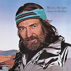 You Were Always on My Mind by Willie Nelson