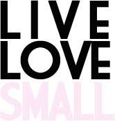 LIVE LOVE SMALL