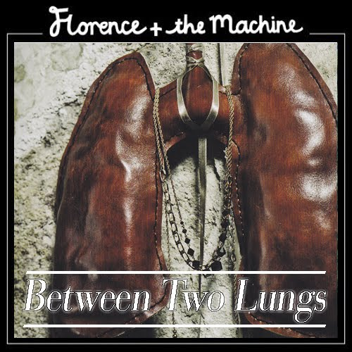 florence and the machine between two lungs