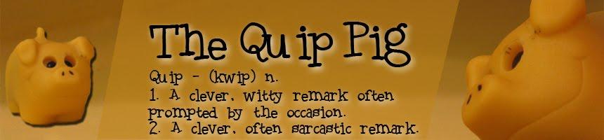 The Quip Pig
