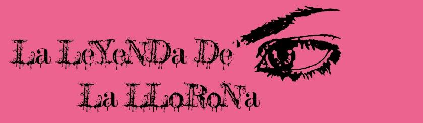 . . . La LeYeNDa De La LLoRoNa . . .