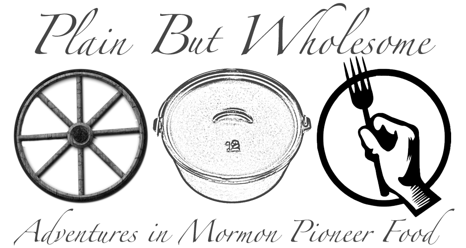 Plain But Wholesome: Adventures in Mormon Pioneer Food