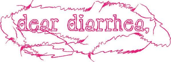 Dear Diarrhea,