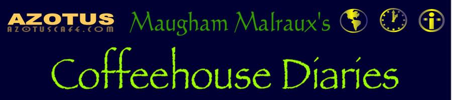 Maugham Malraux's CoffeeHouse Diaries