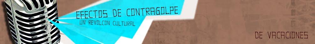 Efectos De Contragolpe. Un revolcón cultural.