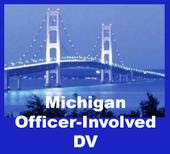 MICHIGAN OFFICER INVOLVED DOMESTIC VIOLENCE LEGISLATION