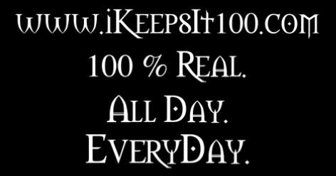 I Keeps It 100