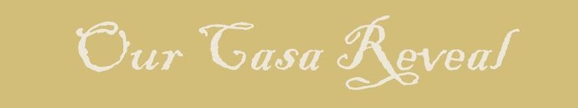 ...Our Casa Reveal...