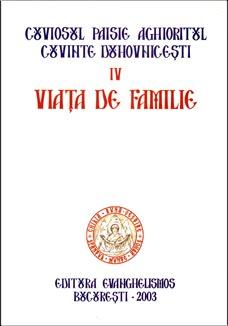"""Detalii despre CARTEA """"Viata de familie"""" (volumul IV din seria """"Cuvinte duhovnicesti"""", ce prezinta sfaturile Cuviosului Paisie Aghioritul)"""