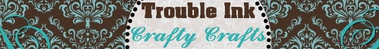 Trouble Ink/CraftyCrafts