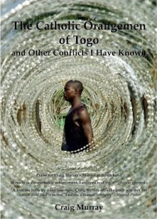 book cover of The Catholic Orangemen of Togo and Other Conflicts I Have Known by Craig Murray