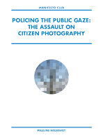 Policing the Public Gaze: The Assault on Citizen Photography