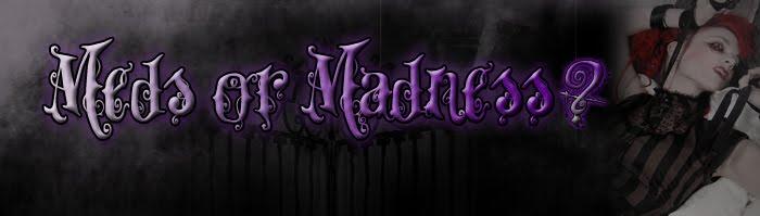 Meds or Madness