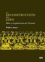 La reconstrucción del Edén. mito y arquitectura en Oriente, Gustavo Gili, Barcelona, 2010