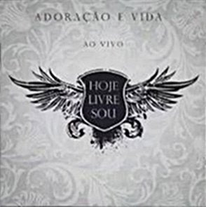 MINISTRIO ADORAO E VIDA - HOJE LIVRE SOU