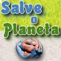 Salve o Planeta - Faça a sua parte!