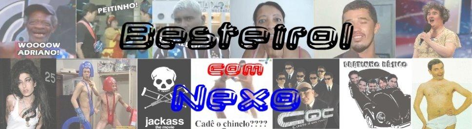 ..::Besteirol com Nexo::..