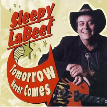 Sleepy LaBeef - Tomorrow Never Comes