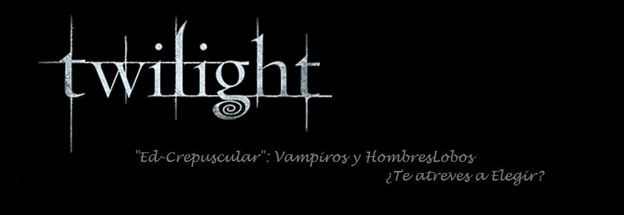 Ed-Crepuscular; Vampiros y HombresLobos ¿Te atreves a elegir?