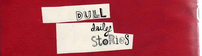 dull daily stories
