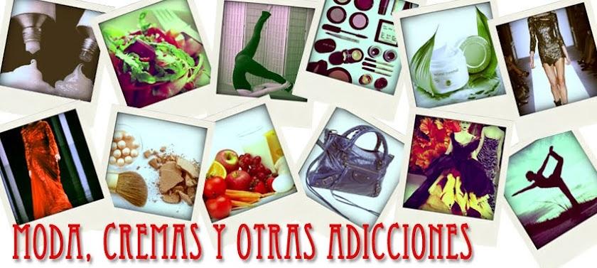 Moda, cremas y otras adicciones