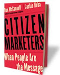 Citizen Marketers: When People Are the Message by Ben McConnell and Jackie Huba