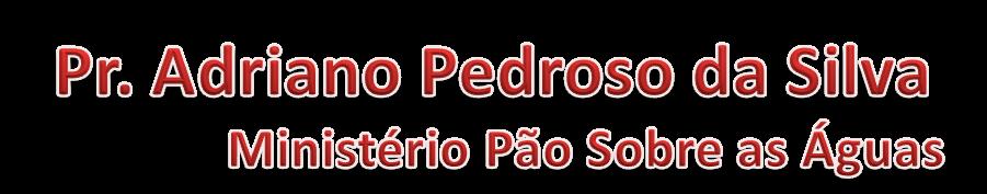 Pastor Adriano Pedroso.
