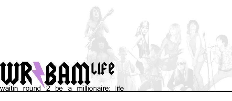WAITIN ROUND 2 BE A MILLIONAIRE: LIFE