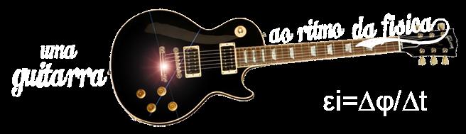 Uma Guitarra ao Ritmo da Física