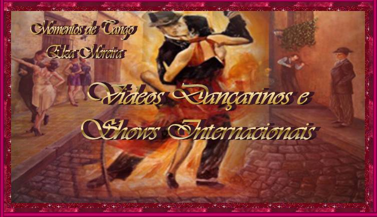 Videos- DANÇARINOS INTERNACIONAIS E SHOWS - Momentos de Tango