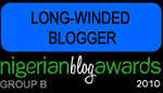 Winner 'Long Winded Blogger' 2010 Nigerian Blog Awards