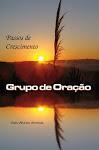 Passos de Crescimento para Grupos de Oração - Nova edição com coletânea de temas para o Grupo
