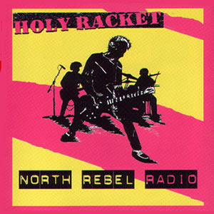 HOLY RACKET - NORTH REBEL RADIO