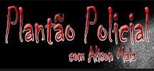 Plantão Policial - Alison Maia