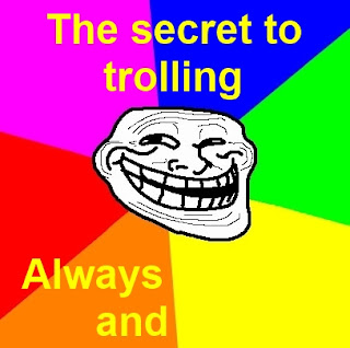 the secret to trolling always and trollface troll, trollface, how to troll