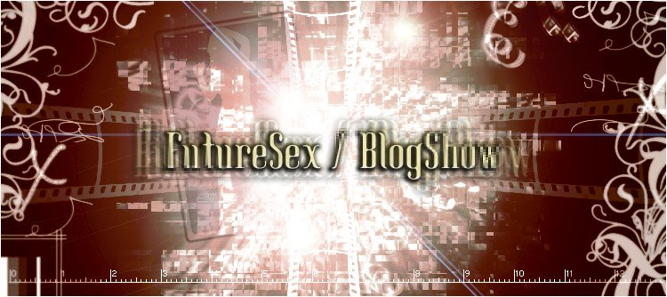 Future Sex / Blog Show
