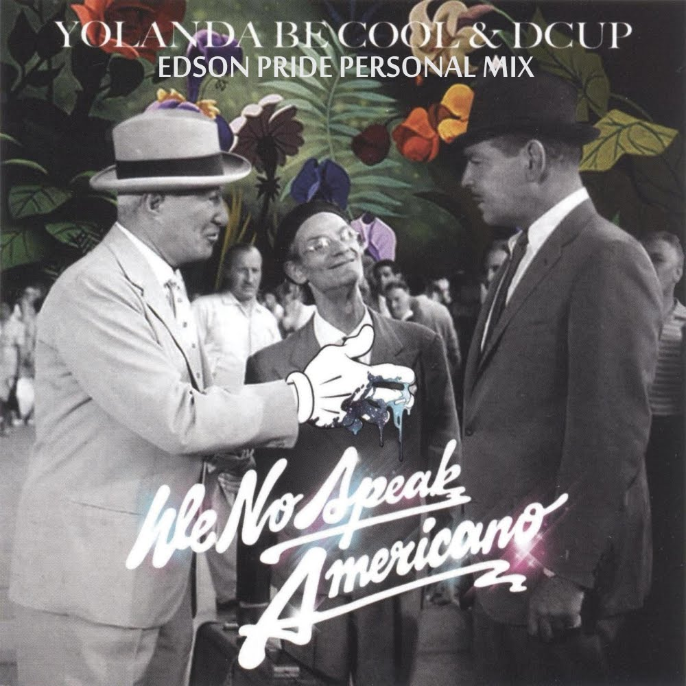 YOLANDA BE COOL & DCUP - WE NO SPEAK AMERICANO (EDSON PRIDE PERSONAL ...
