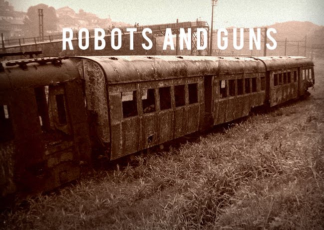 ROBOTS AND GUNS